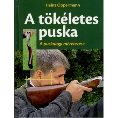 Heinz Oppermann: A tökéletes puska - A puskaagy méretezése