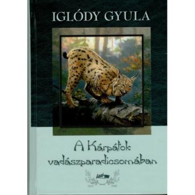 Iglódy Gyula: A Kárpátok vadászparadicsomában