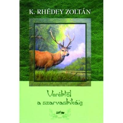 K. Rhédey Zoltán: Verébtől a szarvasbikáig