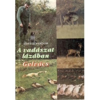 Lovász Sándor: A vadászat lázában Gelvács