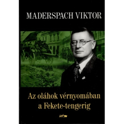 Maderspach Viktor: Az oláhok vérnyomában a Fekete-tengerig