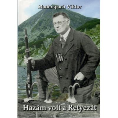 Maderspach Viktor: Hazám volt a Retyezát