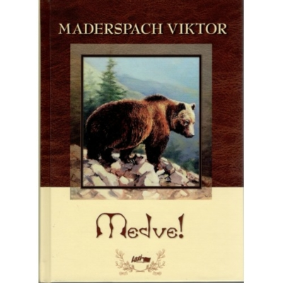 Maderspach Viktor: Medve!