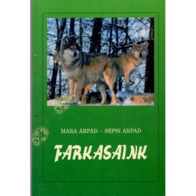 Mara Árpád-Sepsi Árpád: Farkasaink