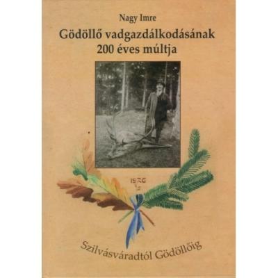 Nagy Imre: Gödöllő vadgazdálkodásának 200 éves múltja