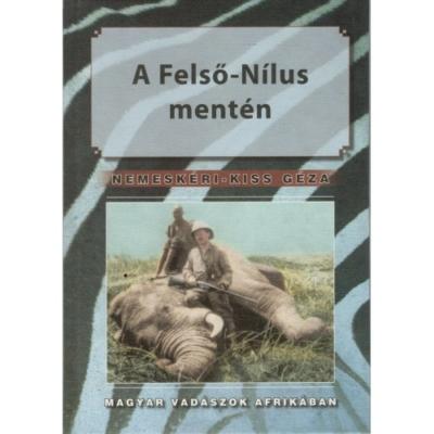 Nemeskéri-Kiss Géza: A Felső-Nílus mentén