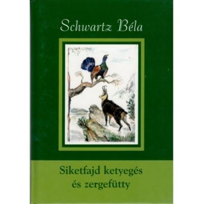 Schwartz Béla: Siketfajd ketyegés és zergefütty