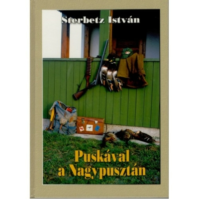 Sterbetz István: Puskával a Nagypusztán