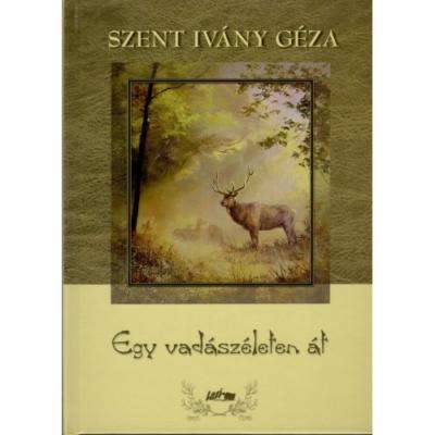 Szent Ivány Géza: Egy vadászéleten át