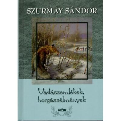 Szurmay Sándor: Vadászemlékek, horgászélmények