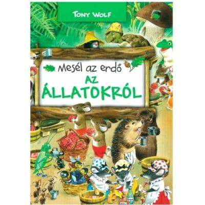 Tony Wolf: Mesél az erdő az állatokról