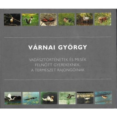 Várnai György: Vadásztörténetek és mesék felnőtt gyermekeknek, a természet rajongóinak