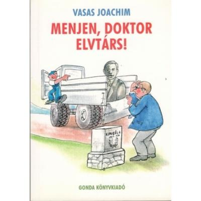 Vasas Joachim: Menjen, doktor elvtárs!