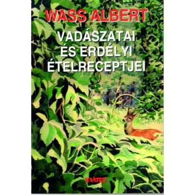 Wass Albert: Vadászatai és Erdélyi Ételreceptjei